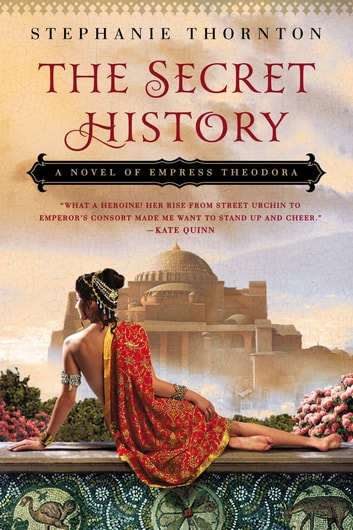 The Secret History - A Novel of Empress Theodora ebook by Stephanie Thornton