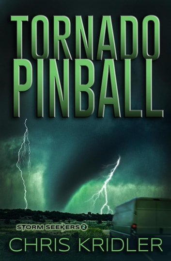 Tornado Pinball - Storm Seekers Series, #2 ebook by Chris Kridler