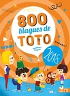 800 blagues de Toto 2018 ebook by Collectif, Collectif