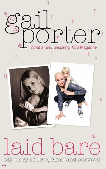 Laid Bare - My story of love, fame and survival ebook by Gail Porter