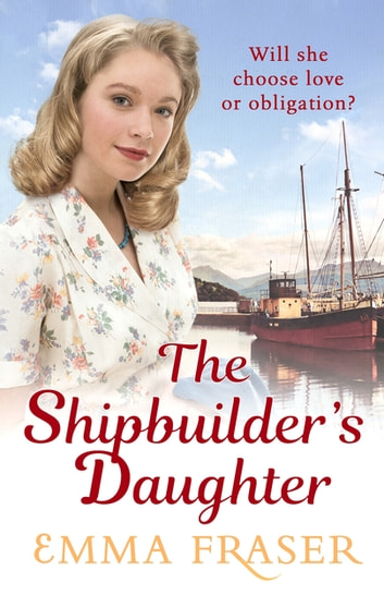 The Shipbuilder's Daughter - A beautifully written, satisfying and touching saga novel ebook by Emma Fraser