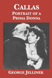 Callas: Portrait of a Prima Donna ebook by George Jellinek