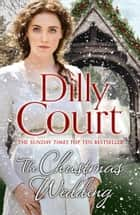 The Christmas Wedding: The first book in the heartwarming, romance saga from the Sunday Times bestselling author of The Village Scandal (The Village Secrets, Book 1) ebook by Dilly Court
