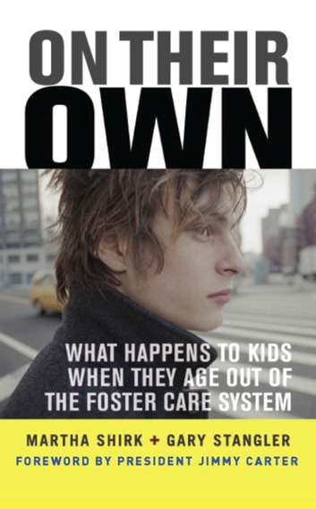 On Their Own - What Happens to Kids When They Age Out of the Foster Care System ebook by Martha Shirk