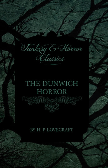 The Dunwich Horror (Fantasy and Horror Classics) ebook by H. P. Lovecraft