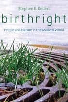 Birthright: People and Nature in the Modern World ebook by Stephen R. Kellert