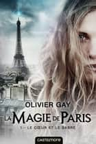 Le Coeur et le Sabre - La Magie de Paris, T1 ebook by Olivier Gay