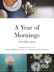 A Year of Mornings - 3191 Miles Apart ebook by Maria Alexandra Vettese,Stephanie Congdon Barnes