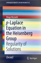 p-Laplace Equation in the Heisenberg Group ebook by Diego Ricciotti