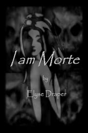 I am Morte ebook by Elyse Draper