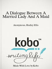 A Dialogue Between A Married Lady And A Maid ebook by Anonymous,Hadley Ellis