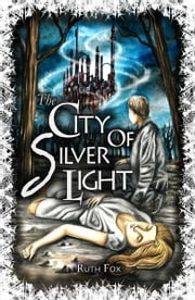 The City of Silver Light ebook by Ruth Fox