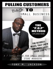 Pulling Customers Back To Small Business: A 7 Topic Guide For Small Business Owners & Store Managers ebook by Tony M Jackson
