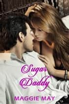 Sugar Daddy ebook by Maggie May