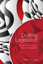 Drafting Legislation, - Art and Technology of Rules for Regulation ebook by Professor Helen Xanthaki