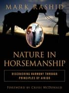 Nature in Horsemanship - Discovering Harmony Through Principles of Aikido ebook by Mark Rashid, Crissi McDonald
