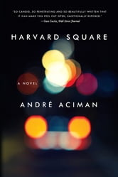 Harvard Square: A Novel ebook by André Aciman