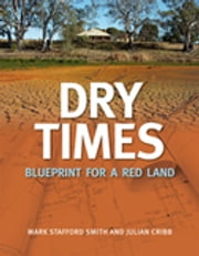 Dry Times - Blueprint for a Red Land ebook by Mark Stafford Smith,Julian Cribb
