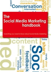 The Social Media Marketing Handbook - Everything you need to know about Social Media Marketing ebook by Rob, Peters