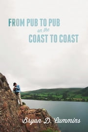 From Pub to Pub on the Coast to Coast ebook by Cummins, Bryan D.