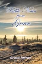 Bible Notes from Grace ebook by Grace Joyner