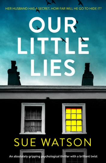 Our Little Lies - An absolutely gripping psychological thriller with a brilliant twist ebook by Sue Watson