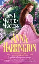 How I Married a Marquess ebook by Anna Harrington
