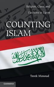 Counting Islam - Religion, Class, and Elections in Egypt ebook by Tarek Masoud