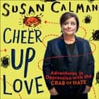 Cheer Up Love - Adventures in depression with the Crab of Hate audiobook by Susan Calman