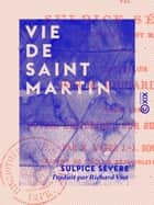 Vie de saint Martin ebook by Sulpice Sévère, Richard Viot