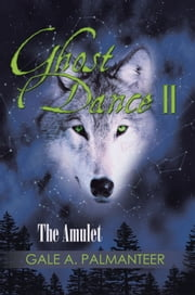 Ghost Dance II - The Amulet ebook by Gale A. Palmanteer