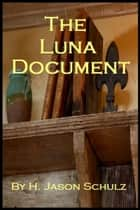 The Luna Document ebook by H Jason Schulz