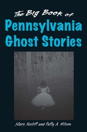 The Big Book of Pennsylvania Ghost Stories ebook by Mark Nesbitt, Patti A. Wilson
