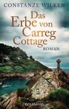 Das Erbe von Carreg Cottage - Roman ebook by Constanze Wilken