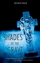Shades of the Grave - A Horror Collection ebook by Kevan Dale