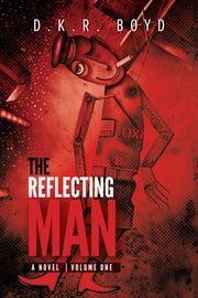 The Reflecting Man - Volume One ebook by D.K.R. Boyd