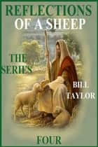Reflections Of A Sheep: The Series - Book Four ebook by Bill Taylor