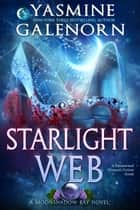 Starlight Web - A Paranormal Women's Fiction Novel ebook by Yasmine Galenorn