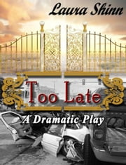 Too Late: A Dramatic Play ebook by Laura Shinn
