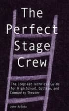 The Perfect Stage Crew ebook by John Kaluta