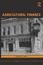 Agricultural Finance ebook by Charles B. Moss