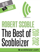 The Best of Scobleizer (2011-2012) ebook by Robert  Scoble
