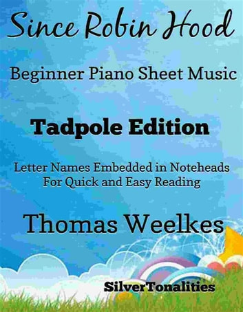 Since Robin Hood Beginner Piano Sheet Music Tadpole Edition ebook by SilverTonalities