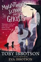 Mountwood School for Ghosts ebook by Toby Ibbotson