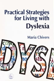 Practical Strategies for Living with Dyslexia ebook by Maria Chivers