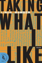 Taking What I Like - Stories ebook by Linda Bamber