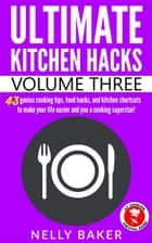 Ultimate Kitchen Hacks - Volume 3 - Ultimate Kitchen Hacks, #3 ebook by Nelly Baker