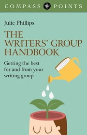 Compass Points - The Writers' Group Handbook - Getting the Best For and From Your Writing Group ebook by Julie Phillips