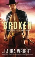 Broken - The Cavanaugh Brothers ebook by Laura Wright