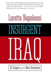 Insurgent Iraq - Al Zarqawi and the New Generation ebook by Loretta Napoleoni